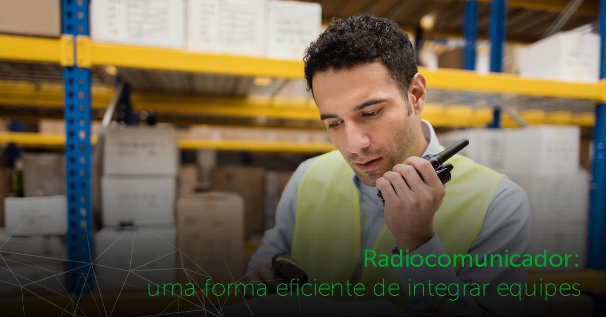 intelbras - radiocomunicador - forma eficiente de integrar equipes